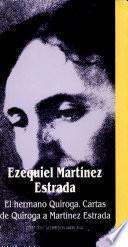 El hermano Quiroga, [y las] cartas de Quiroga a Martínez Estrada