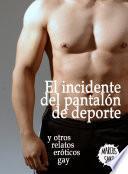 El incidente del pantalón de deporte y otros relatos eróticos gay