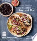 El libro esencial de recetas mexicanas para Instant Pot