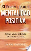 El Poder de una Mentalidad Positiva: Cómo aliviar el Estrés y Cambiar su Vida