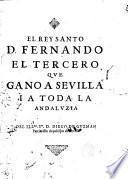 El rey santo D. Fernando el Tercero que ganó a Sevilla...