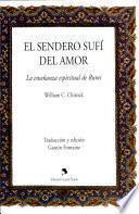 El sendero Sufí del amor. La enseñanza espiritual de Rumi