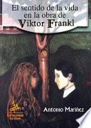 El sentido de la vida en la obra de Viktor Frankl