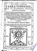 El sol solo y para todos sol, de la filosofia sagaz y Anotomia [sic] de Ingenios ...