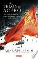 El telón de acero : la destrucción de Europa del Este, 1944-1956