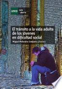 El tránsito a la vida adulta de los jóvenes en dificultad social. Estrategias flexibles de intervención socioeducativa