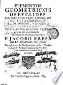 Elementos geometricos de Euclides, los seis primeros libros de los planos; y los onzeno, y dozeno de los solidos