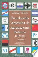 Enciclopedia argentina de agrupaciones políticas, 1800-2003: Desde la P. (Part. nacion. rev.) hasta la Z