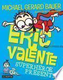Eric Valente. Superhéroe presente