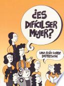 Es Dificil Ser Mujer? / Is It Difficult Being a Woman?