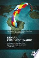 España como escenario. Política y acción cultural de diplomáticos latinoamericanos (1880-1936)