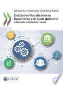 Estudios de la OCDE sobre Gobernanza Pública Entidades Fiscalizadoras Superiores y el buen gobierno Supervisión, información y visión