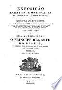 Exposição analytica e justificativa da conducta e vida publica do Visconde do Rio Secco desde o dia 25 de novembro de 1807 --- ate'o dia 15 de septembro de 1821, etc