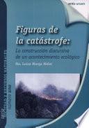Figuras de la Catastrofe: la Construccion Discursiva de Un Acontecimiento Ecologico