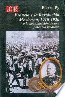 Francia y la Revolución Mexicana, 1910-1920, o, La desaparición de una potencia mediana