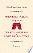 Fuenteguinaldo, Cuartel General de Lord Wellington: Despachos.