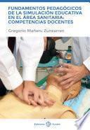 Fundamentos pedagógicos de la simulación educativa en el área sanitaria: Competencias docentes