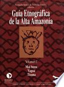 Guía etnográfica de la Alta Amazonía. Volumen I