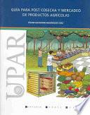 Guía para post cosecha y mercadeo de productos agrícolas