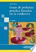 Guias de pediatria practica basadas evidencia/ Practice Pediatrics Guides based in evidence