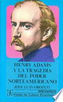Henry Adams y la tragedia del poder norteamericano/ Henry Adams and the Tragedy of the Northamerican Power