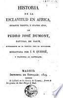 Historia de la esclavitud en Africa durante treinta y cuatro años de Pedro José Dumont, natural de París ...