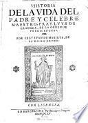 Historia de la vida del padre y celebre maestro, fray Luys de Granada, de la Orden de Predicadores