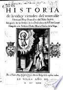 Historia de la vida y virtudes del venerable hermano Fray Francisco del Niño Iesus religioso de la Orden de los Descalzos de N. Sra del Carm ̄ e...