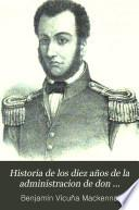 Historia de los diez años de la administracion de don Manuel Montt