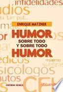 Humor sobre todo y sobre todo humor