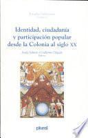 Identidad, ciudadanía y participación popular desde la colonia al siglo XX
