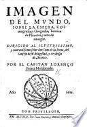 Imagen del mundo, sobre la esfera, cosmografia, y geografia, teorica de planetas, y arte de navegar