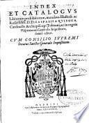 Index et catalogus librorum prohibitorum, mandato... D. D. Gasparis a Quiroga ... denuò editus ...
