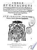 Index et catalogus librorum prohibitorum, mandato illustriss. ac reuerendiss. D.D. Gasparis a Quiroga, ... denuò editus. Cum consilio Supremi Senatus Sanctæ Generalis Inquisitionis