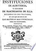 Instituciones de albeytería, y examen de practicantes en élla : divididas en seis tratados, en los que se explican las materias mas esenciales para sus profesores