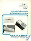 Intercambio Internacional de Clones de Yuca in Vitro