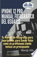 IPhone 12 Pro: manual fotográfico del usuario. Tu manual de fotografía para Smartphone, para tomar fotos como un profesional siendo un principiante