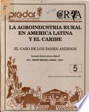 La agroindustria rural en América Latina y El Caribe: el caso de los países Andinos