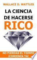 LA CIENCIA DE HACERSE RICO: no pierdas el tiempo ¡comienza ya!