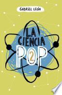 La ciencia pop 2
