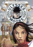 La ciudad escondida (Serie Ulysses Moore 7)
