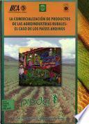 La Comercializacion de Productos de las Agroindustrias Rurales: El Caso de los Paises Andinos