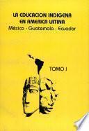 La Educacion Indigena en America Latina