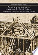 La escuela de carpinteros alemanes de Puerto Montt, su formación e influencia más allá de las fronteras