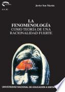 La Fenomenología Como Teoría de Una Racionalidad Fuerte
