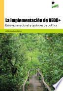 La implementación de REDD+ : estrategia nacional y opciones de política