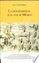 La independencia en el sur de México