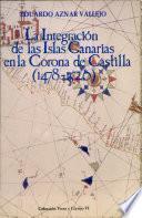 La integración de las Islas Canarias en la Corona de Castilla, 1478-1526