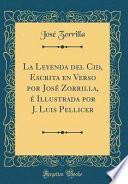La Leyenda del Cid, Escrita en Verso por José Zorrilla, é Illustrada por J. Luis Pellicer (Classic Reprint)