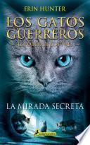 La mirada secreta (Los Gatos Guerreros | El Poder de los Tres 1)